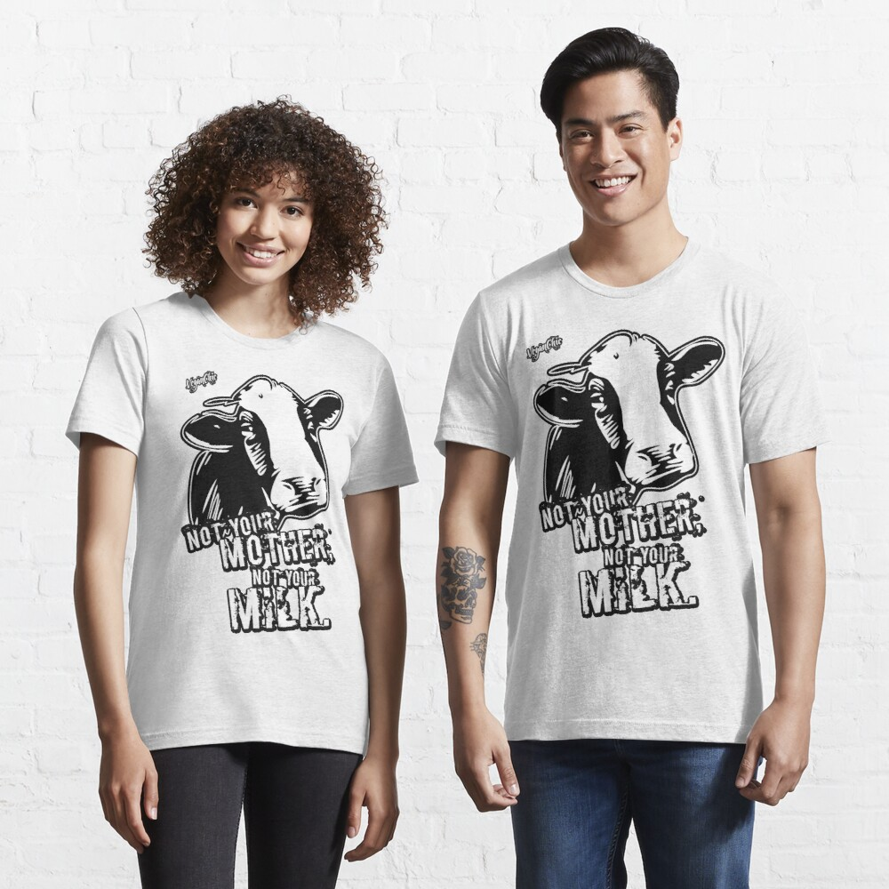 VeganChic ~ Not Your Mother, Not Your Milk Essential T-Shirt