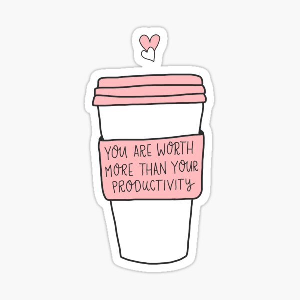You Are Worth More Than Your Productivity Print Sticker