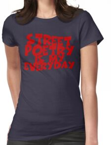 Street Poetry Is My Everyday Womens Fitted T-Shirt