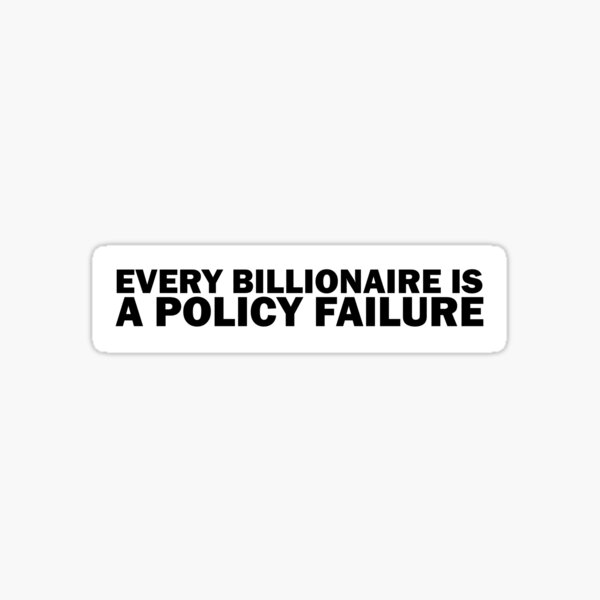 Every Billionaire Is A Policy Failure - AOC Policy Slogan Sticker