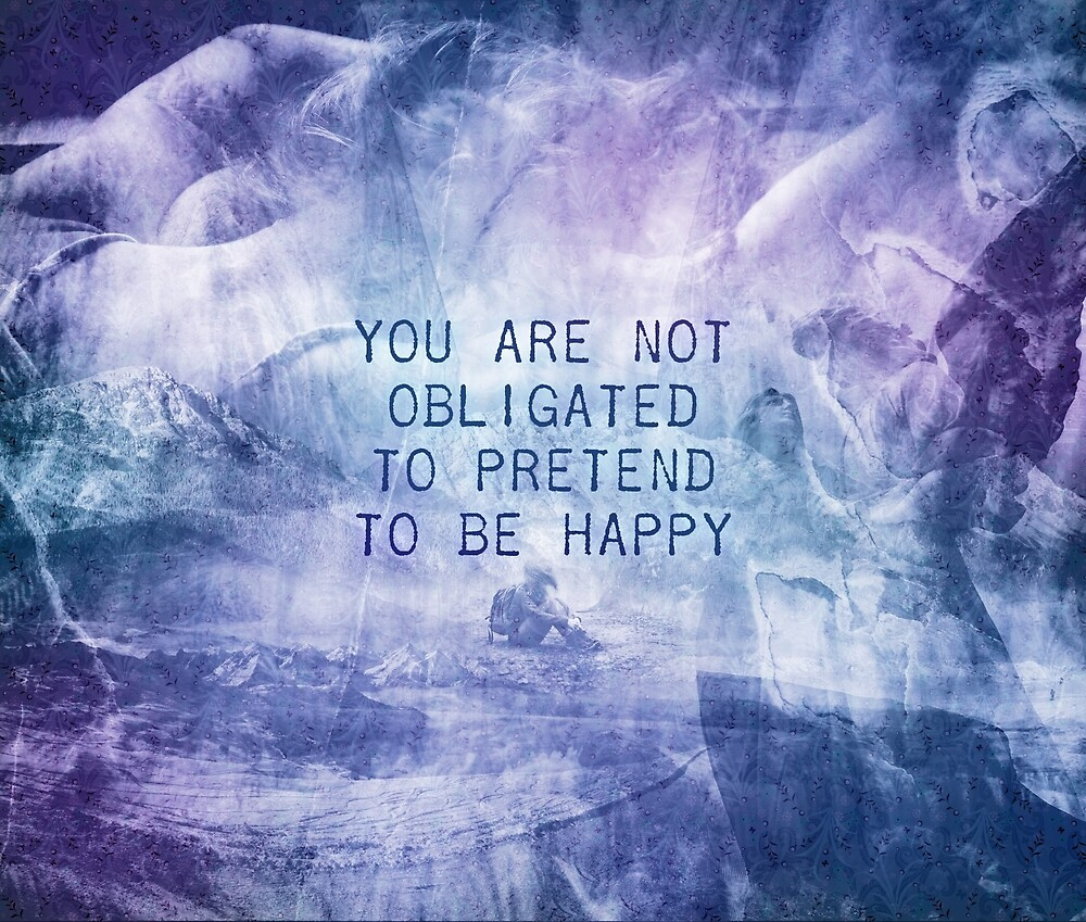 You Are Not Obligated To Pretend To Be Happy by QGPennyworth