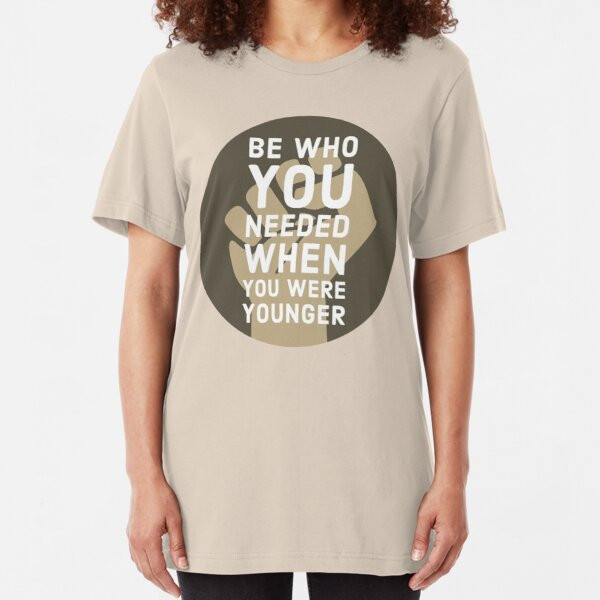 Be Who You Needed Slim Fit T-Shirt