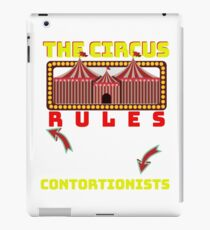 Circus Lover The Circus Rules I Only Go For The Contortionists iPad Case/Skin