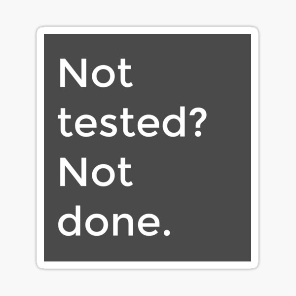 Not tested? Not done. Sticker