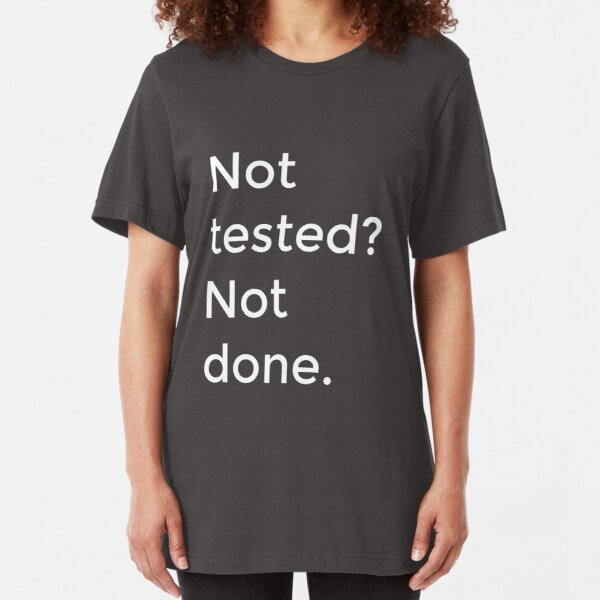 Not tested? Not done. Slim Fit T-Shirt
