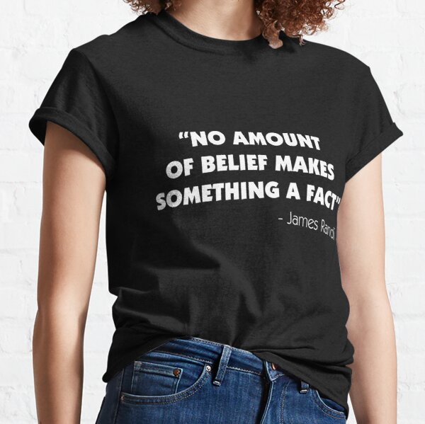 No Amount of Belief Makes Something a Fact - James Randi Classic T-Shirt