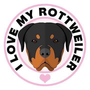 Love My Rottweiler Dog by CafePretzel