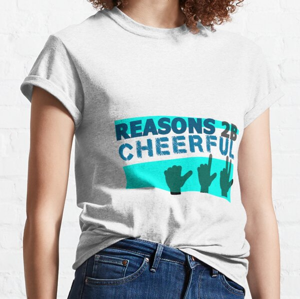 Reasons to be Cheerful, 1 2 3 Classic T-Shirt