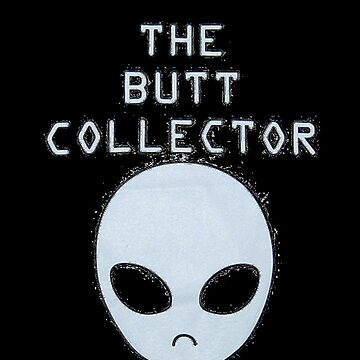 THE BUTT COLLECTOR by MemeDog