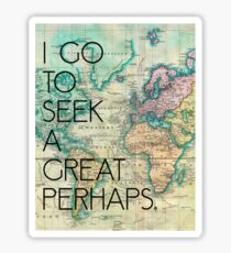 I go to seek a great perhaps. John Green Quote Sticker