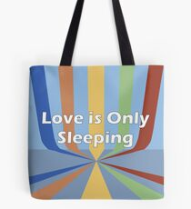 Love is Only Sleeping Tote Bag
