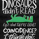 Dinosaurs Didn't Read by Thenerdlady