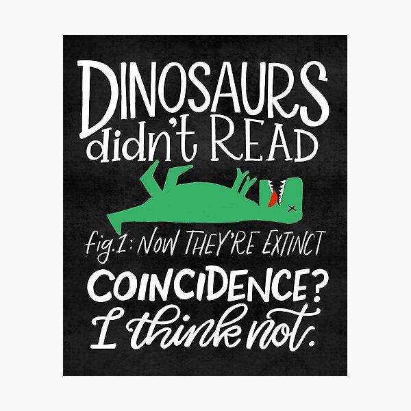 Dinosaurs Didn't Read Photographic Print