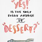 """YES!"" is the only right answer to ""DESSERT?"" by zephyrra"