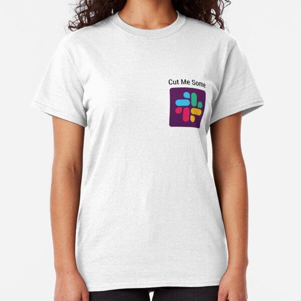 Cut me some Slack Classic T-Shirt