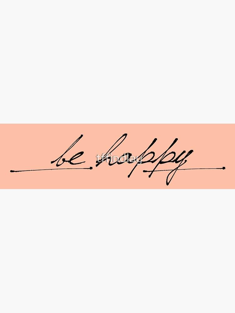 Sea feliz de tffindlay