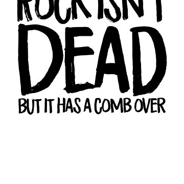 Rock isn't dead but it has a comb over by MicSync