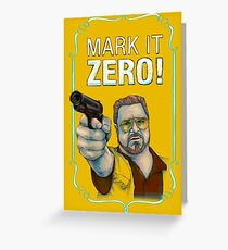 BIG LEBOWSKI- Walter Sobchak- Mark it zero! Greeting Card