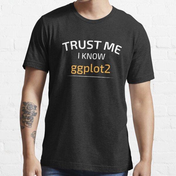 Trust Me I Know ggplot2 - Data Science - Balsamic Balance Essential T-Shirt