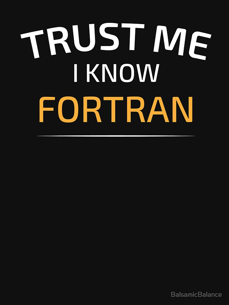 Trust Me I Know Fortran - Data Science - Balsamic Balance by BalsamicBalance