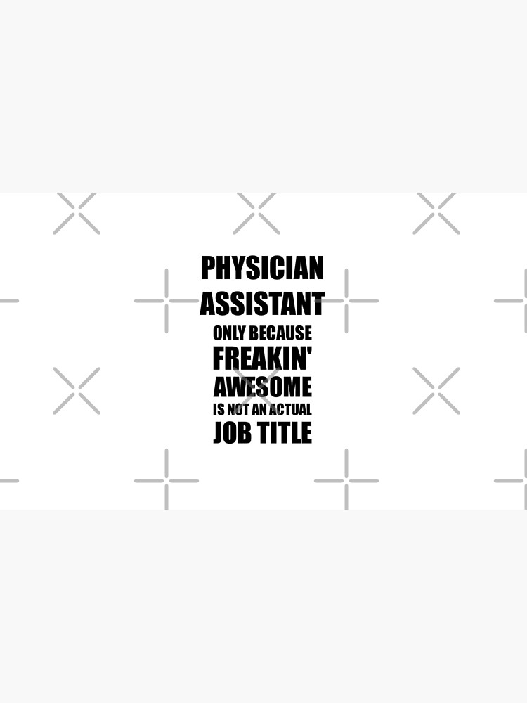 Physician Assistant Because Freaking Awesome Is Not an Actual Job Title Funny Coworker Gift Idea by FunnyGiftIdeas