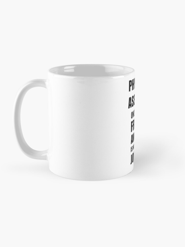 Alternate view of Physician Assistant Because Freaking Awesome Is Not an Actual Job Title Funny Coworker Gift Idea Mug
