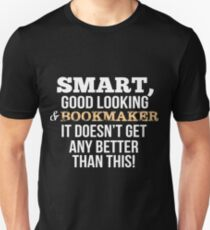 Bookmaker Funny Gift - Smart,Good Looking Unisex T-Shirt