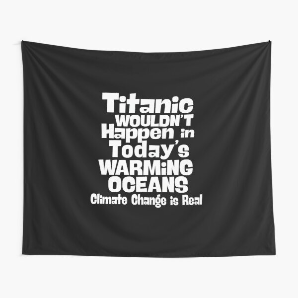 Titanic Wouldn't Happen in Today's Warming Oceans - Climate Change is Real Tapestry