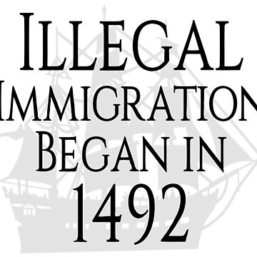 ILLEGAL IMMIGRATION BEGAN IN 1492 Pop Art by BruceALMIGHTY