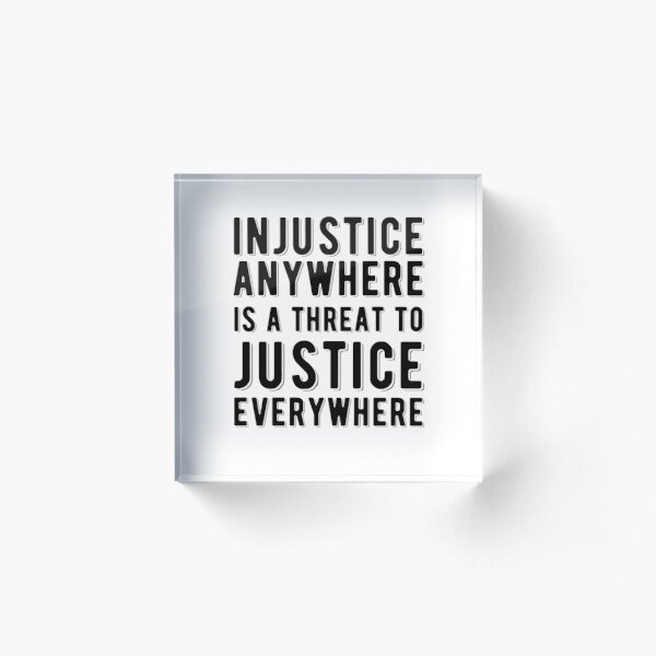 Injustice Anywhere I A Threat To Justice Everywhere | Civil Rights | Black History Acrylic Block