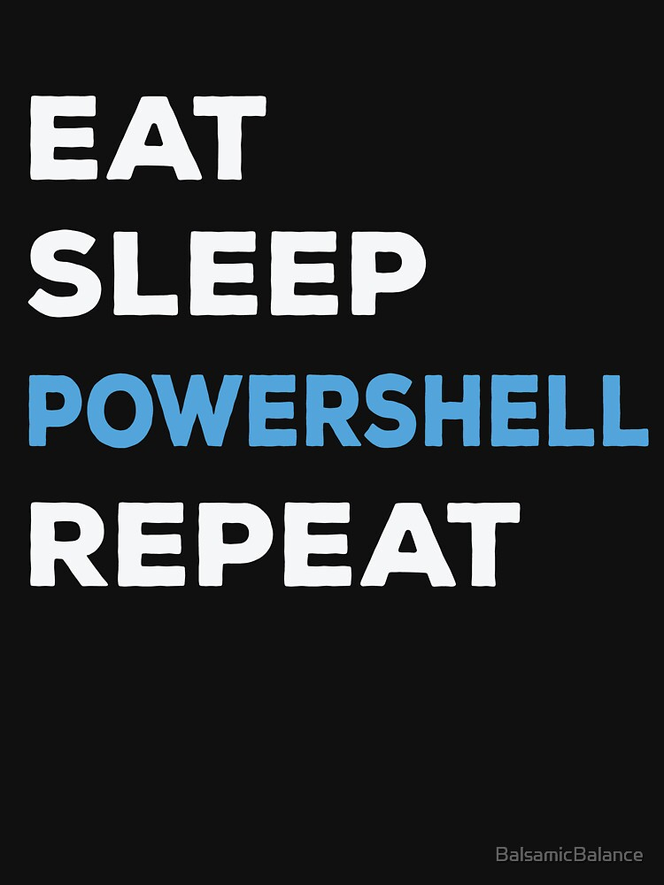 Eat Sleep Powershell Repeat - Balsamic Balance by BalsamicBalance