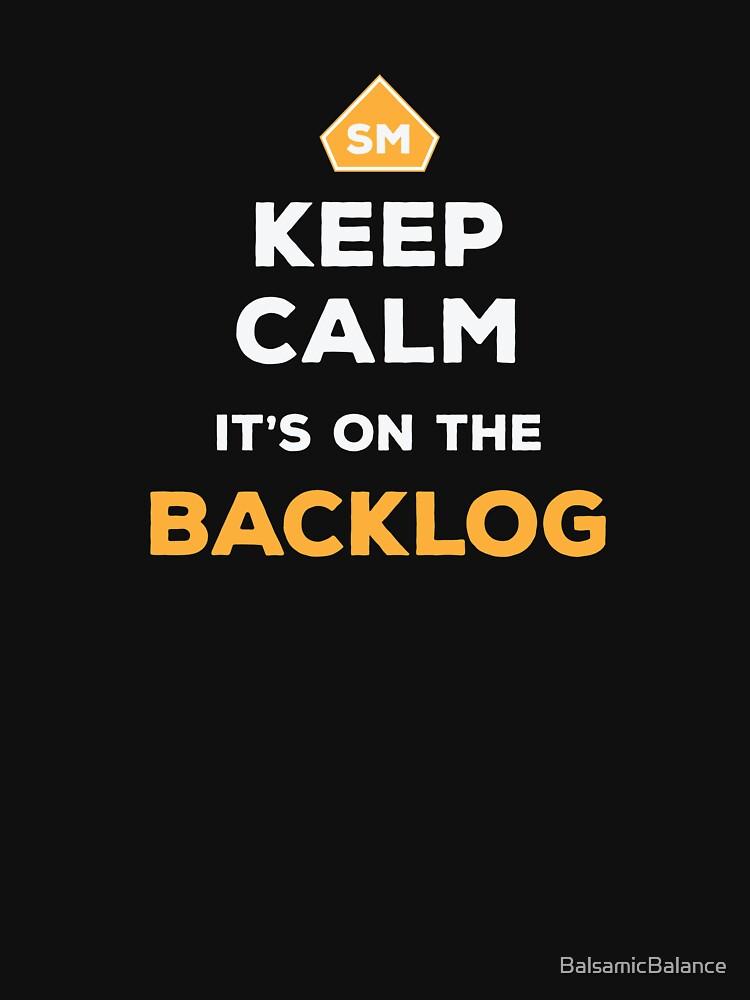 Keep Calm It's On The Backlog - Agile Scrum Master - Balsamic Balance by BalsamicBalance