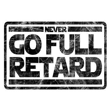 Never Go Full retard by Alpha-Attire