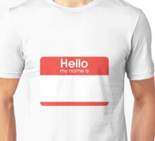 Hello My Name Is Unisex T-Shirt