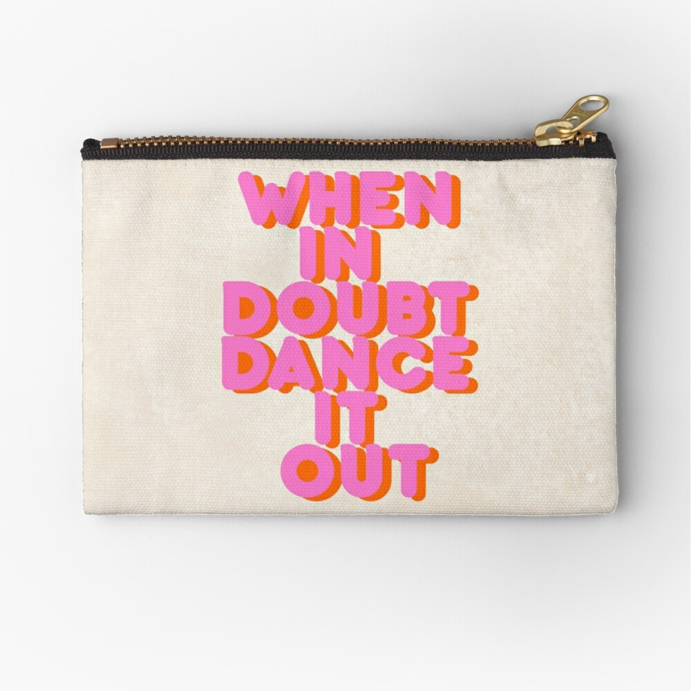 When in doubt dance it out! typography artwork Zipper Pouch