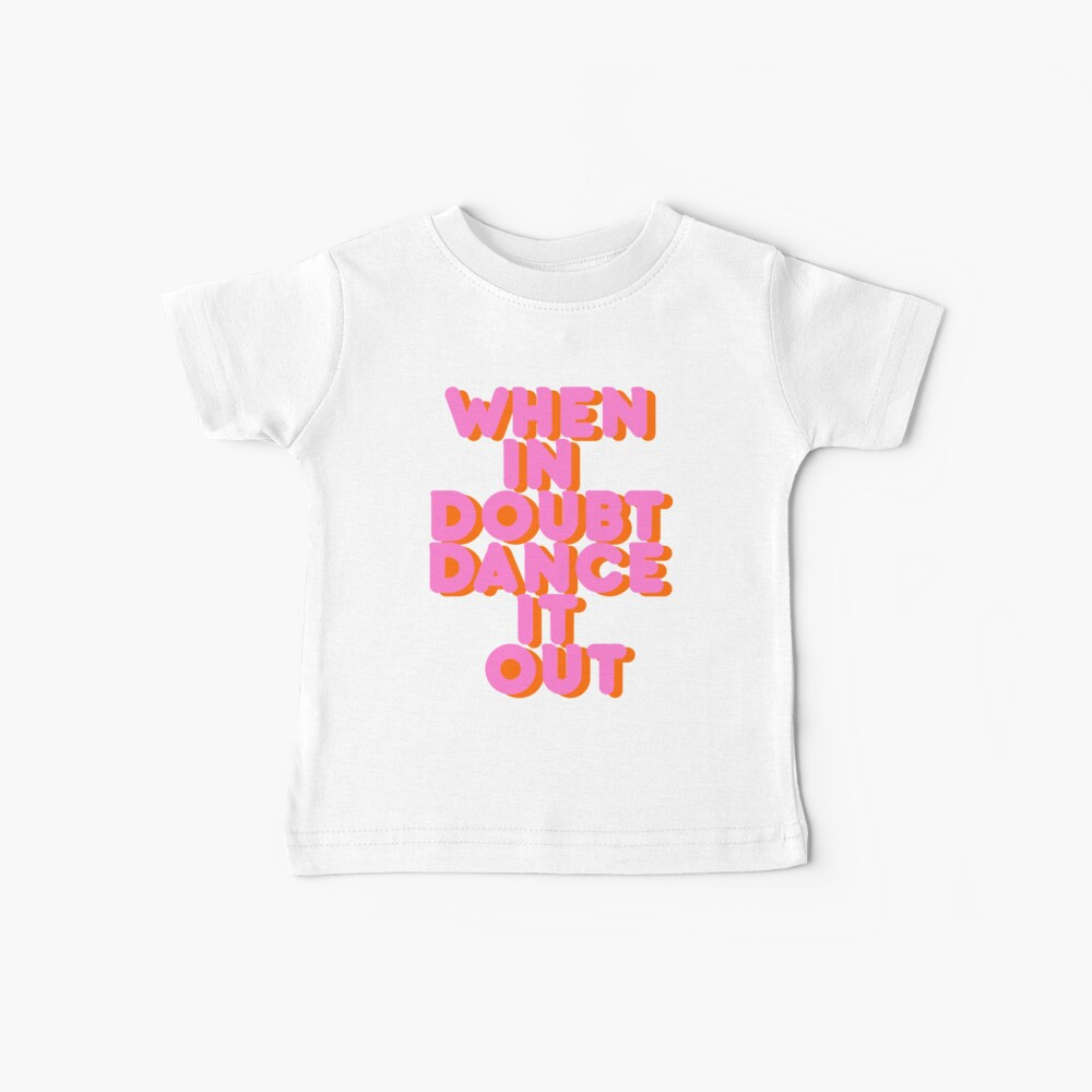 When in doubt dance it out! typography artwork Baby T-Shirt