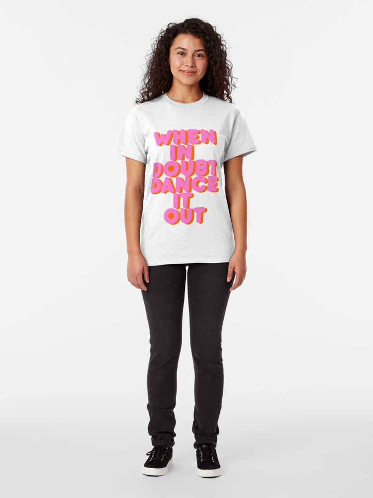 Alternate view of When in doubt dance it out! typography artwork Classic T-Shirt