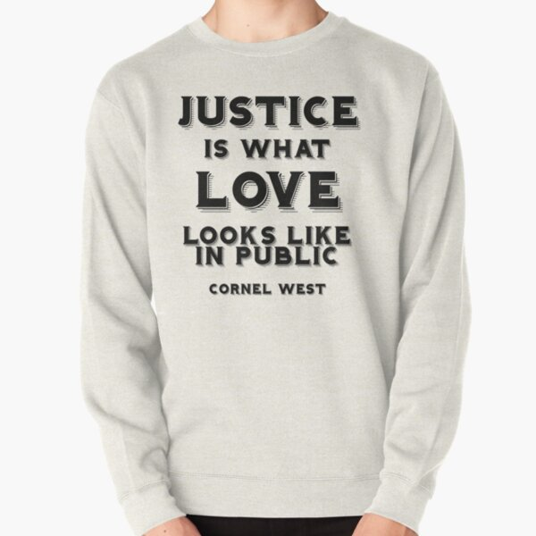 Justice is what love looks like in public Pullover Sweatshirt