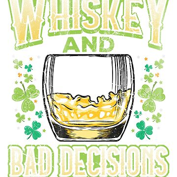 Whiskey and Bad Decisions St. Patrick's by frittata