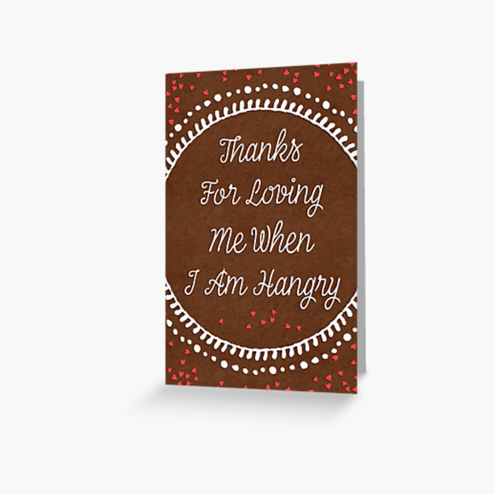 Thanks for loving me when I am hangry Greeting Card