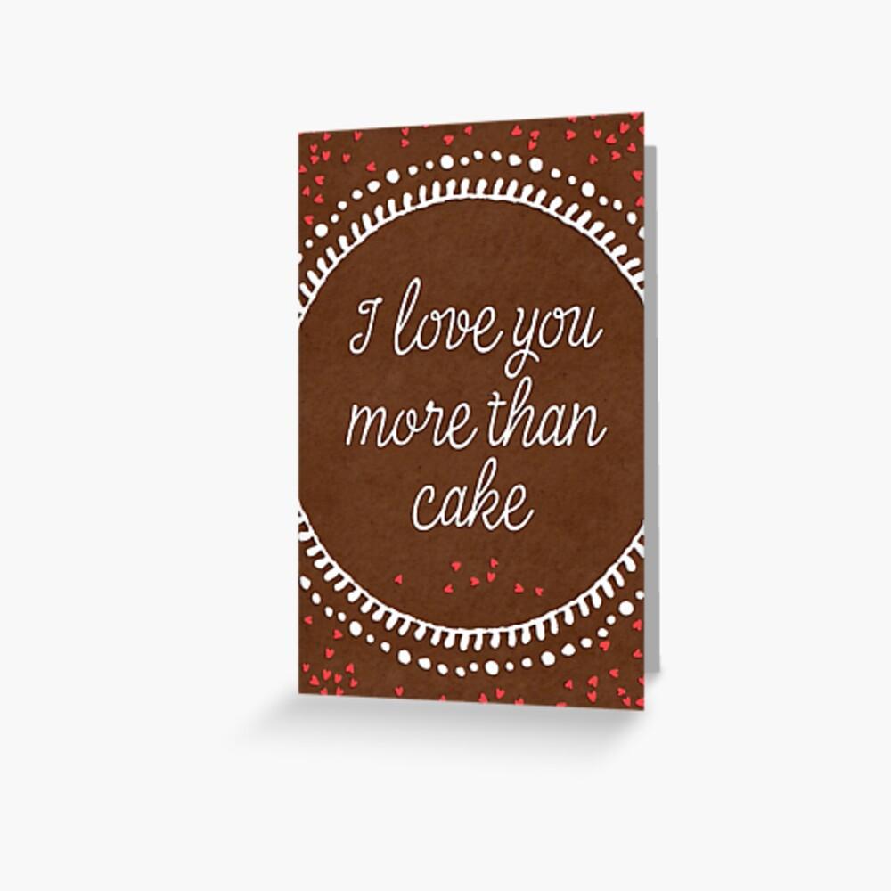 I love you more than cake Greeting Card