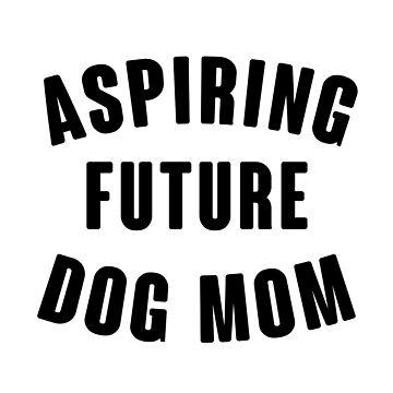 Aufstrebende zukünftige Hundemutter von kjanedesigns
