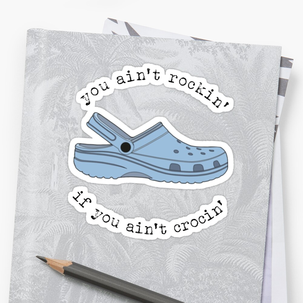 crocs, you ain't rockin if you ain't crocin' Sticker