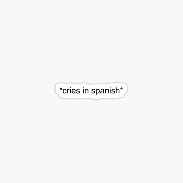Cries in Spanish  Sticker