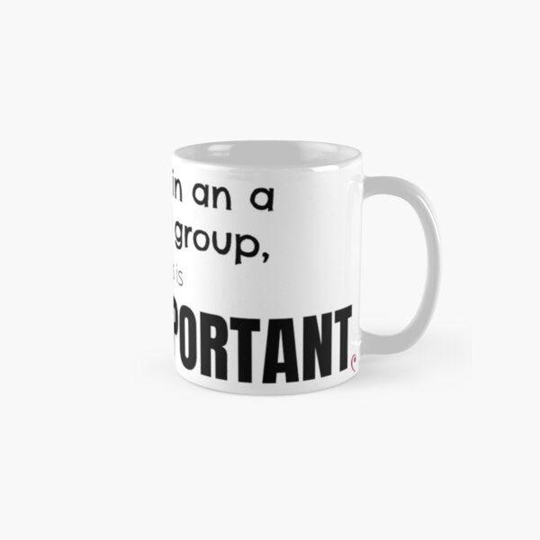 Yeah, I'm In an A Cappella Group, So This is Super Important Classic Mug