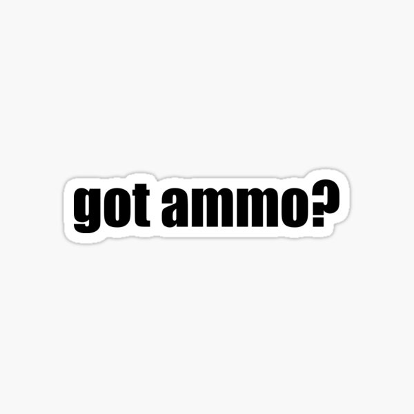 GOT AMMO? GIFT IDEA FOR WEAPON FANS Sticker