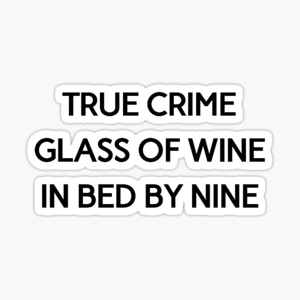 True Crime, Glass of Wine, In Bed by Nine Sticker
