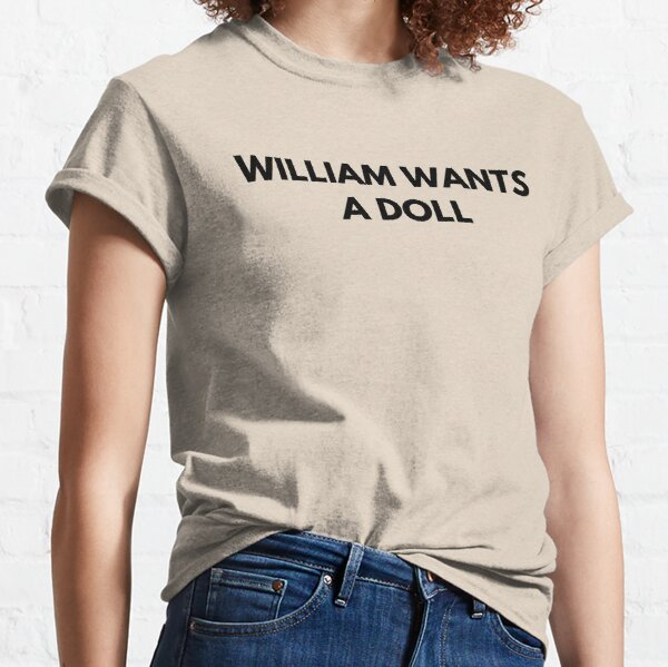 WILLIAM WANTS A DOLL Classic T-Shirt