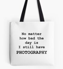 No Matter How Bad the Day is ... PHOTOGRAPHY Tote Bag