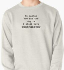 No Matter How Bad the Day is ... PHOTOGRAPHY Pullover